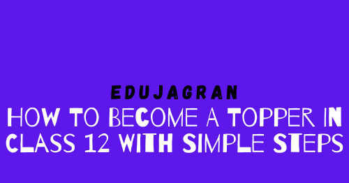 How To Become A Topper In Class 12 With Simple Steps