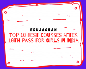 Top 10 Best Courses After 10th Pass For Girls In India