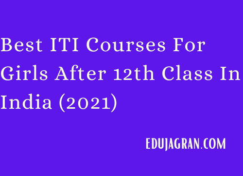 Best ITI Courses For Girls After 12th Class In India (2021)